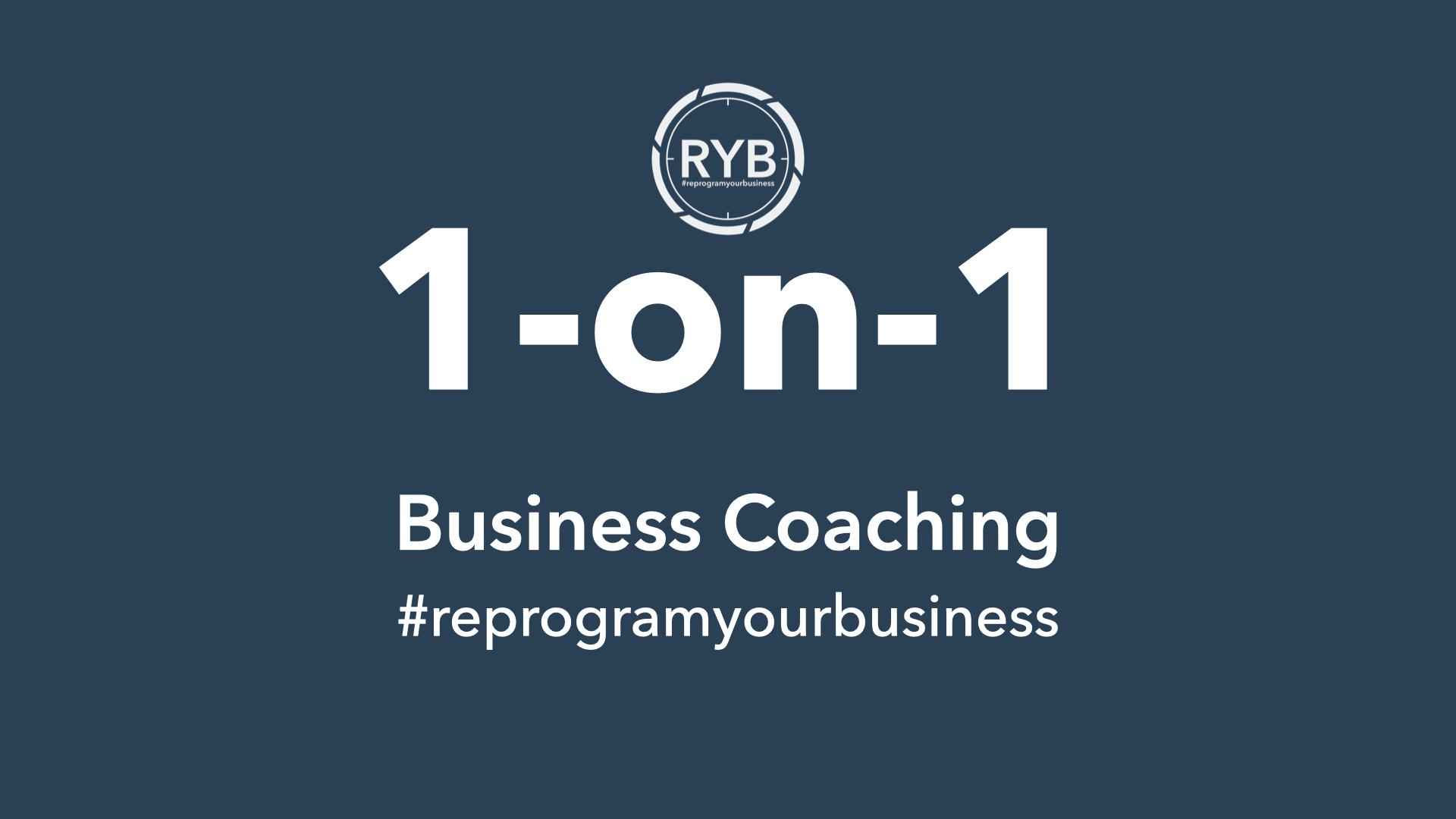 1-on-1 Business Coaching | #reprogramyourbusiness